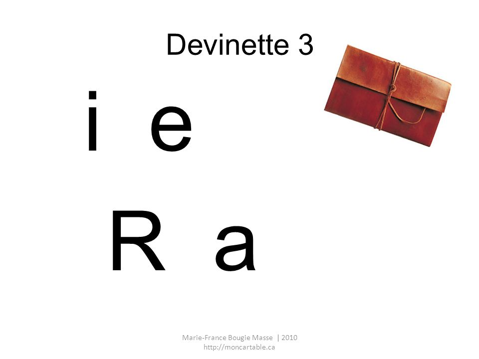 Devinette 3 i e R a Marie-France Bougie Masse | 2010 http://moncartable.ca