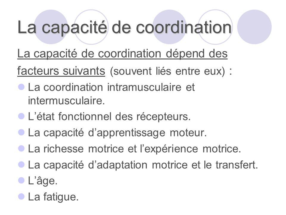 La capacité de coordination La capacité de coordination dépend des facteurs suivants (souvent liés entre eux) : La coordination intramusculaire et intermusculaire.