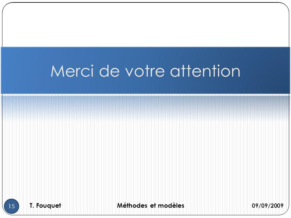 09/09/2009 T. FouquetMéthodes et modèles 15 Merci de votre attention