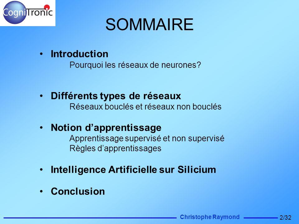 Christophe Raymond 2/32 SOMMAIRE Introduction Pourquoi les réseaux de neurones? Différents types de réseaux Réseaux bouclés et réseaux non bouclés Not