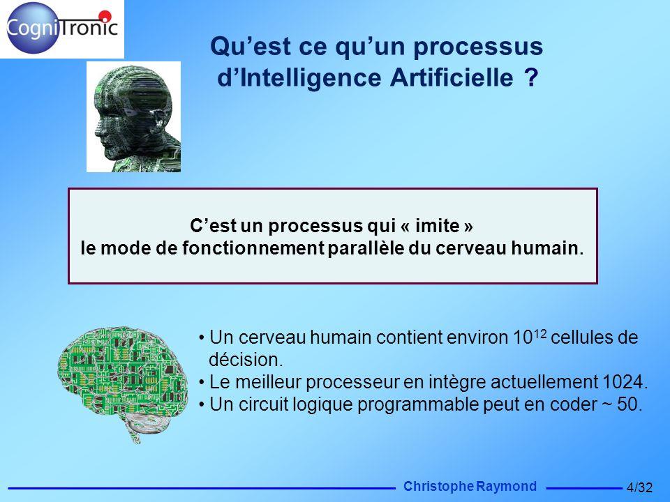Christophe Raymond 4/32 Quest ce quun processus dIntelligence Artificielle ? Un cerveau humain contient environ 10 12 cellules de décision. Le meilleu