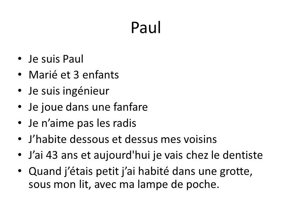 Paul Je suis Paul Marié et 3 enfants Je suis ingénieur Je joue dans une fanfare Je naime pas les radis Jhabite dessous et dessus mes voisins Jai 43 an