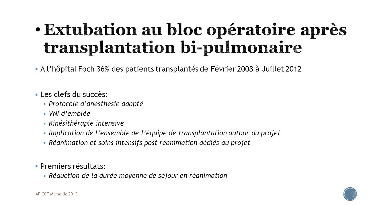 A lhôpital Foch 36% des patients transplantés de Février 2008 à Juillet 2012 Les clefs du succès: Protocole danesthésie adapté VNI demblée Kinésithéra