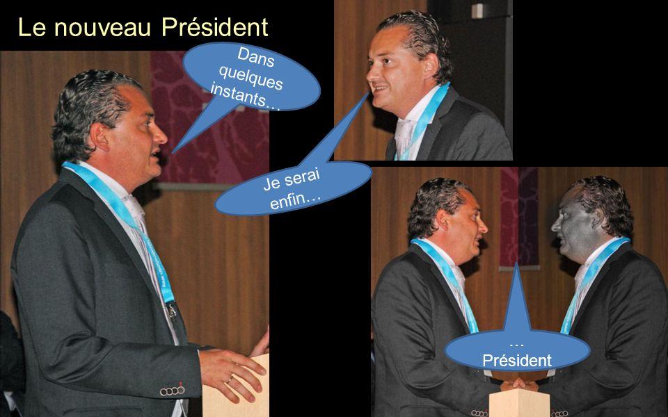 Le nouveau Président Dans quelques instants… Je serai enfin… … Président