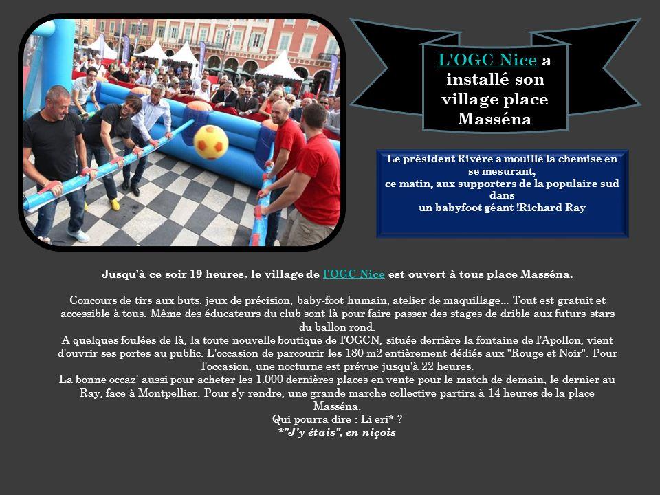 Jusqu à ce soir 19 heures, le village de l OGC Nice est ouvert à tous place Masséna.