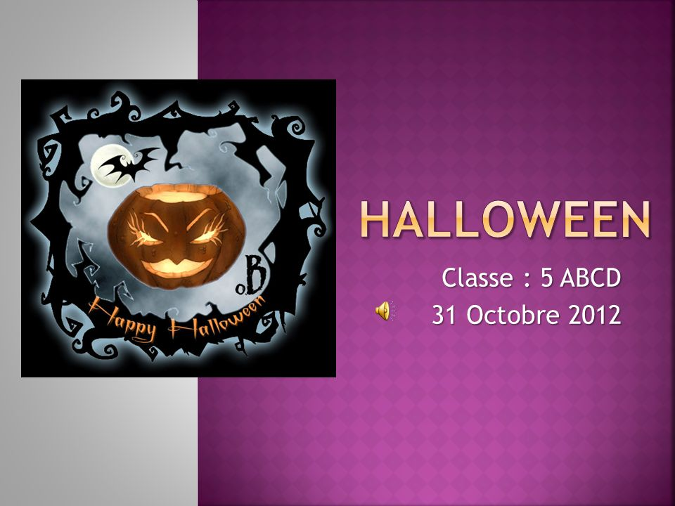 Classe : 5 ABCD 31 Octobre 2012