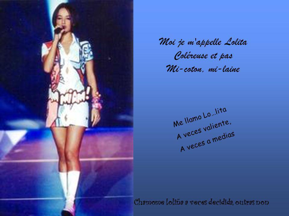 Moi je m'appelle Lolita Coléreuse et pas Mi-coton, mi-laine Chamome loliña a veces decidida, outras non Me llamo Lo…lita A veces valiente, A veces a m