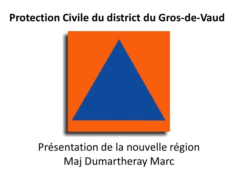 Protection Civile du district du Gros-de-Vaud Présentation de la nouvelle région Maj Dumartheray Marc