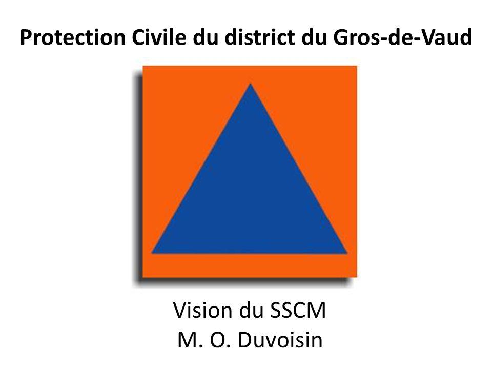 Protection Civile du district du Gros-de-Vaud Vision du SSCM M. O. Duvoisin