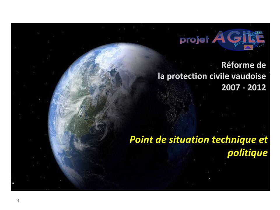 4 Réforme de la protection civile vaudoise 2007 - 2012 Point de situation technique et politique
