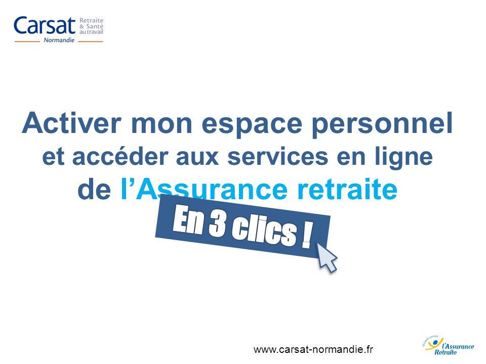 www.carsat-normandie.fr Activer mon espace personnel et accéder aux services en ligne de lAssurance retraite