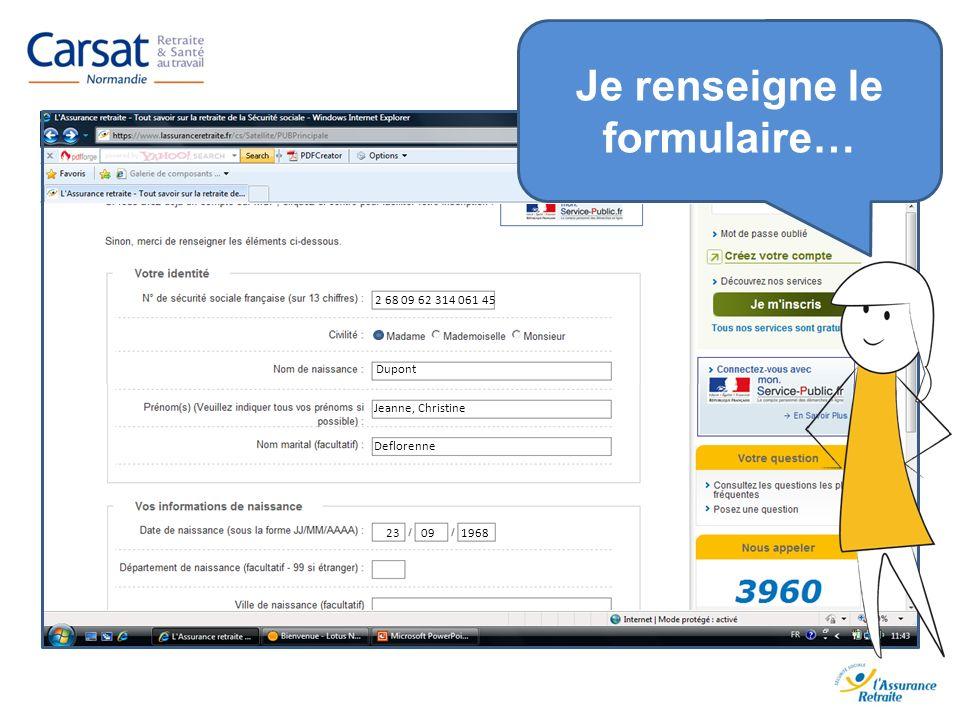 www.carsat-normandie.fr 2 68 09 62 314 061 45 Dupont Jeanne, Christine Deflorenne 23 09 1968 Je renseigne le formulaire…