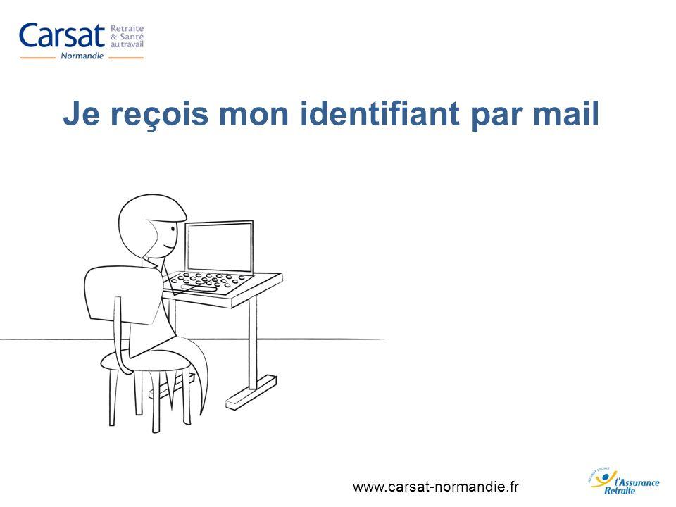 www.carsat-normandie.fr Je reçois mon identifiant par mail