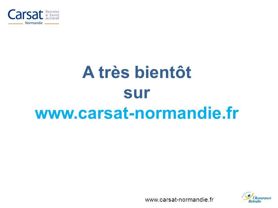 www.carsat-normandie.fr A très bientôt sur www.carsat-normandie.fr