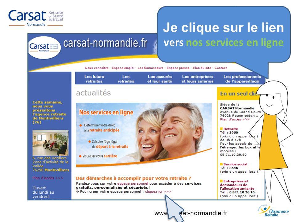 www.carsat-normandie.fr Je clique sur le lien vers nos services en ligne