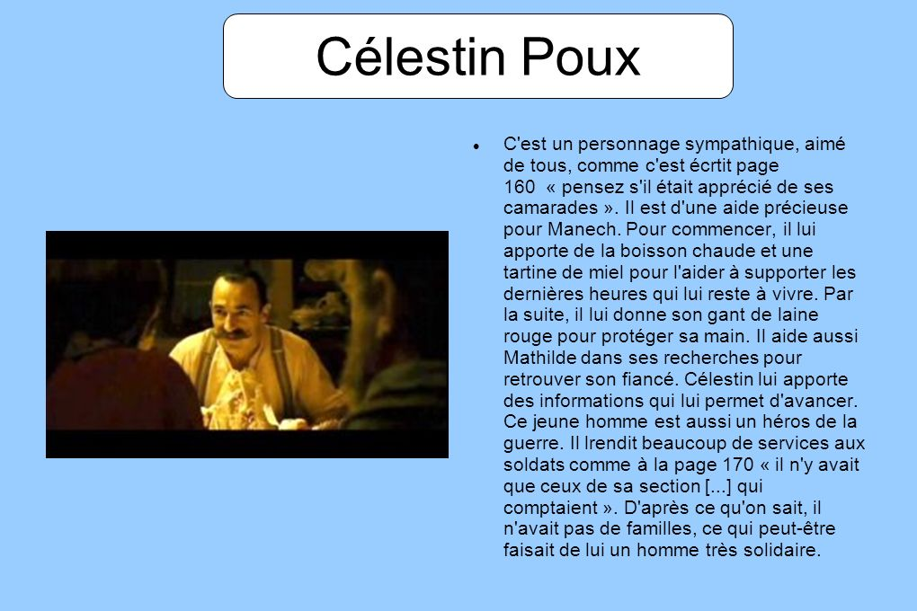 Célestin Poux C'est un personnage sympathique, aimé de tous, comme c'est écrtit page 160 « pensez s'il était apprécié de ses camarades ». Il est d'une