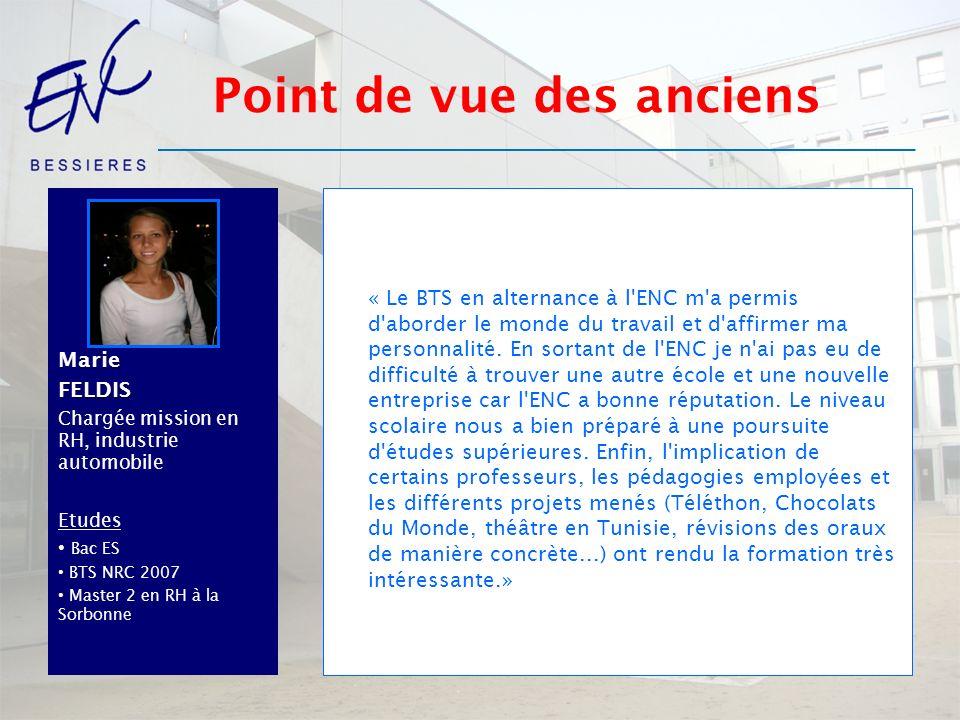 MarieFELDIS Chargée mission en RH, industrie automobile Etudes Bac ES BTS NRC 2007 Master 2 en RH à la Sorbonne « Le BTS en alternance à l'ENC m'a per