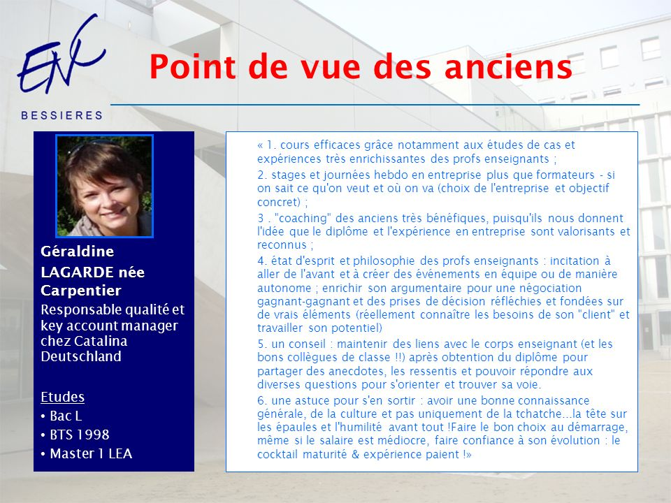 Géraldine LAGARDE née Carpentier Responsable qualité et key account manager chez Catalina Deutschland Etudes Bac L BTS 1998 Master 1 LEA « 1. cours ef