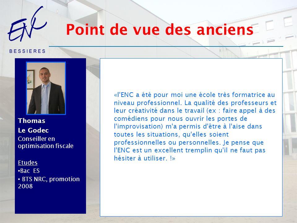 Thomas Le Godec Conseiller en optimisation fiscale Etudes Bac ES BTS NRC, promotion 2008 «l'ENC a été pour moi une école très formatrice au niveau pro