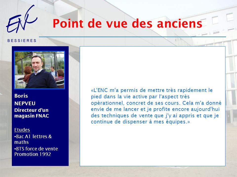 BorisNEPVEU Directeur dun magasin FNAC Etudes Bac A1 lettres & maths BTS force de vente Promotion 1992 «L'ENC m'a permis de mettre très rapidement le