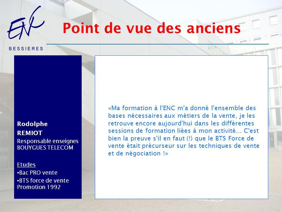 RodolpheREMIOT Responsable enseignes BOUYGUES TELECOM Etudes Bac PRO vente BTS force de vente Promotion 1992 «Ma formation à l'ENC m'a donné l'ensembl