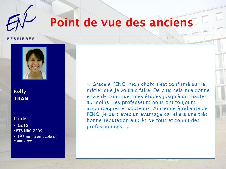 KellyTRAN Etudes Bac ES BTS NRC 2009 1 ère année en école de commerce « Grace à lENC, mon choix s'est confirmé sur le métier que je voulais faire. De