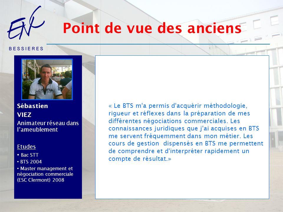 SébastienVIEZ Animateur réseau dans lameublement Etudes Bac STT BTS 2004 Master management et négociation commerciale (ESC Clermont) 2008 « Le BTS m'a