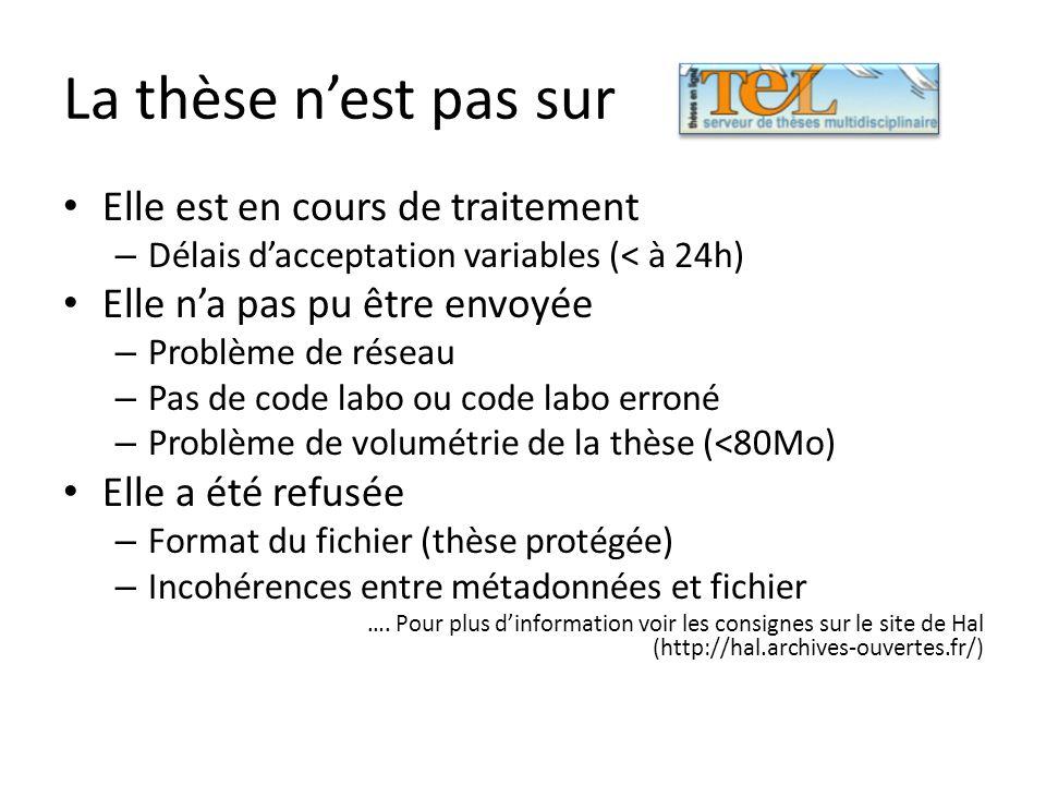 La thèse nest pas sur Elle est en cours de traitement – Délais dacceptation variables (< à 24h) Elle na pas pu être envoyée – Problème de réseau – Pas de code labo ou code labo erroné – Problème de volumétrie de la thèse (<80Mo) Elle a été refusée – Format du fichier (thèse protégée) – Incohérences entre métadonnées et fichier ….