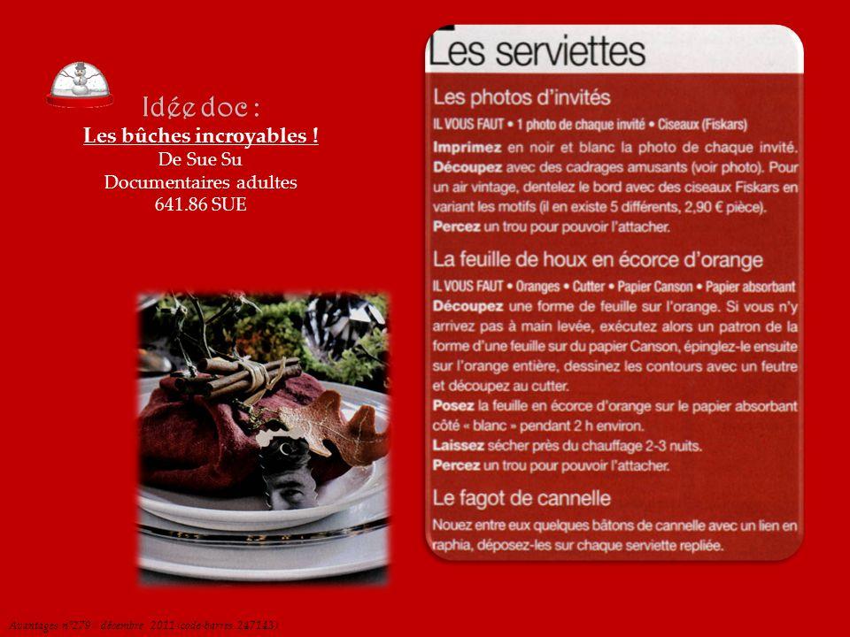 Idée doc : Les bûches incroyables ! De Sue Su Documentaires adultes 641.86 SUE Avantages n°279 / décembre 2011 (code-barres 247143)