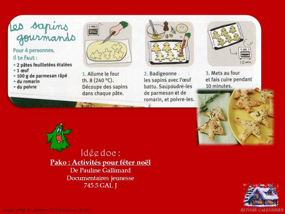 RETOUR CALENDRIER Idée doc : Pako : Activités pour fêter noël De Pauline Gallimard Documentaires jeunesse 745.5 GAL J Astrapi n°805 H / décembre 2013