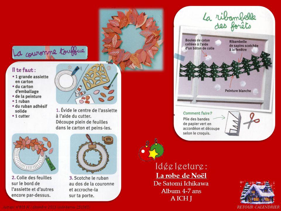 RETOUR CALENDRIER Idée doc : Pako : Activités pour fêter noël De Pauline Gallimard Documentaires jeunesse 745.5 GAL J Astrapi n°805 H / décembre 2013 (code-barres 251381)