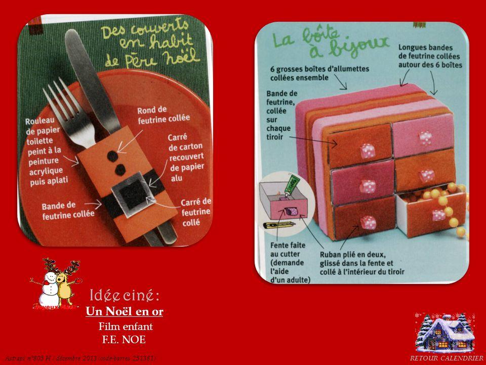 RETOUR CALENDRIER Idée ciné : Un Noël en or Film enfant F.E. NOE Astrapi n°805 H / décembre 2013 (code-barres 251381)