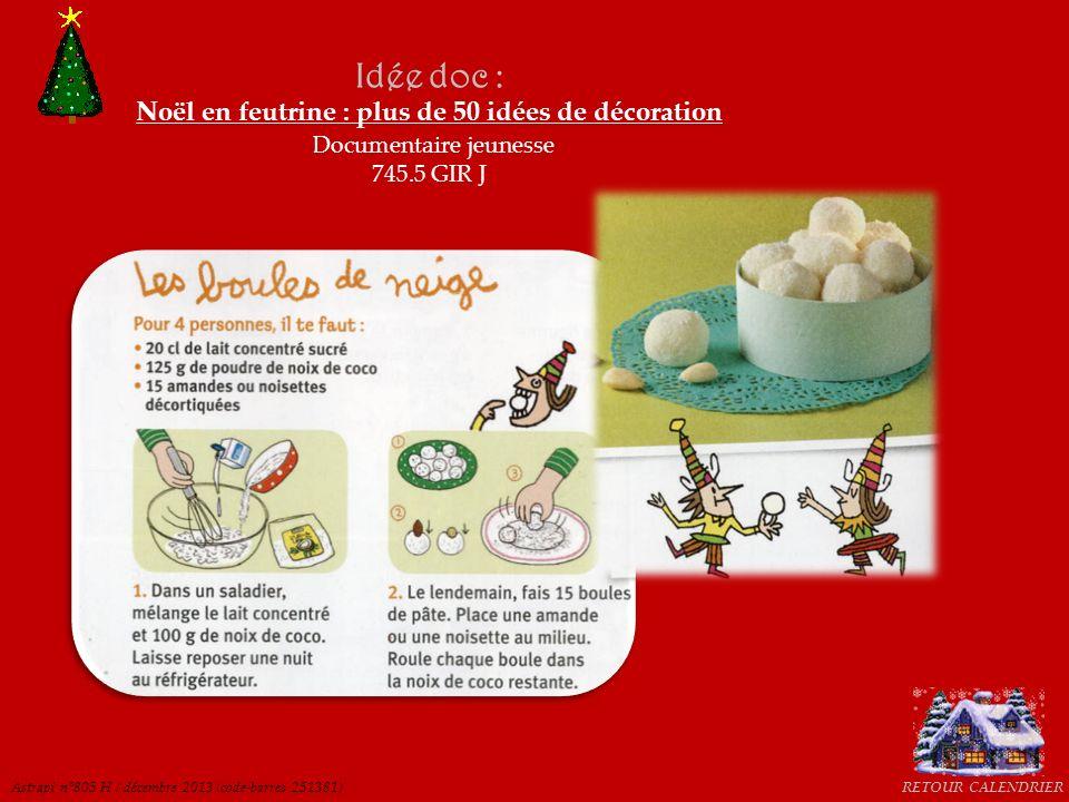 RETOUR CALENDRIERAstrapi n°805 H / décembre 2013 (code-barres 251381) Idée doc : Noël en feutrine : plus de 50 idées de décoration Documentaire jeunes