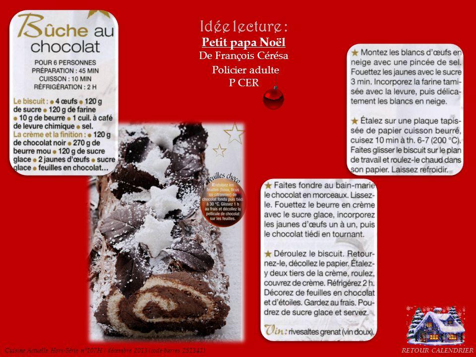 RETOUR CALENDRIERCuisine Actuelle Hors-Série n°107H / décembre 2013 (code-barres 251341) Idée lecture : Petit papa Noël De François Cérésa Policier ad