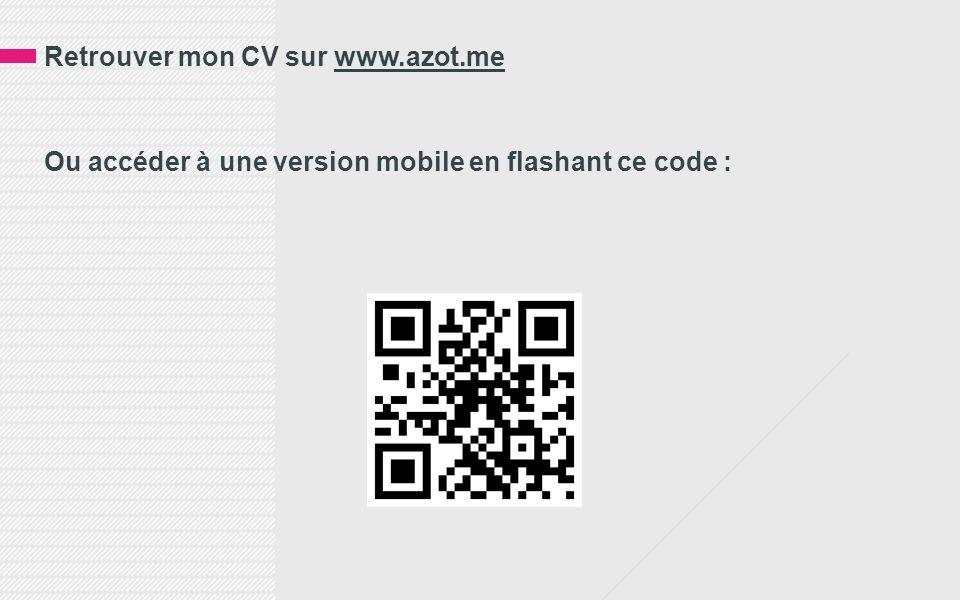 Retrouver mon CV sur www.azot.me Ou accéder à une version mobile en flashant ce code :