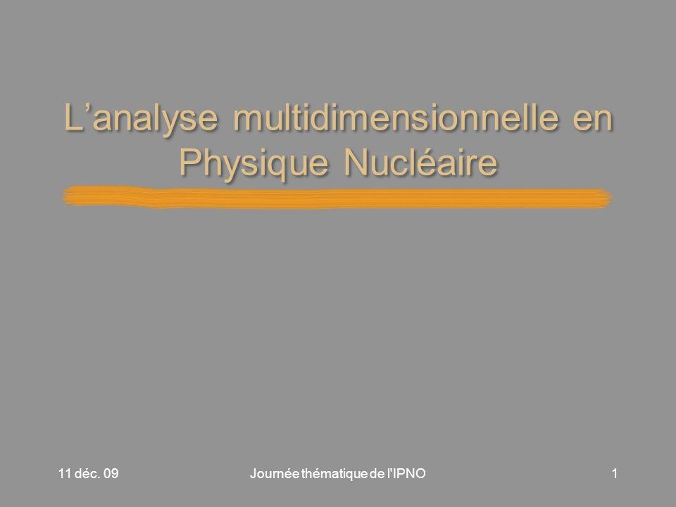 Lanalyse multidimensionnelle en Physique Nucléaire 11 déc. 091Journée thématique de l IPNO