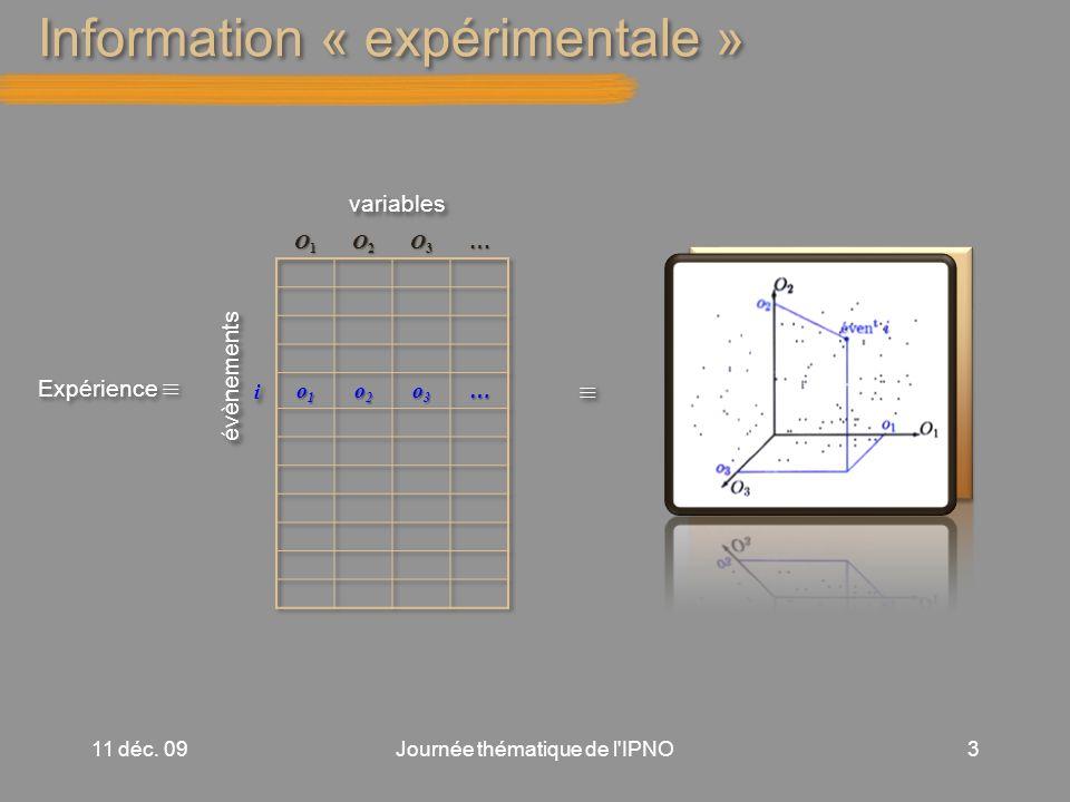 Information « expérimentale » 11 déc. 09Journée thématique de l IPNO3 Expérience