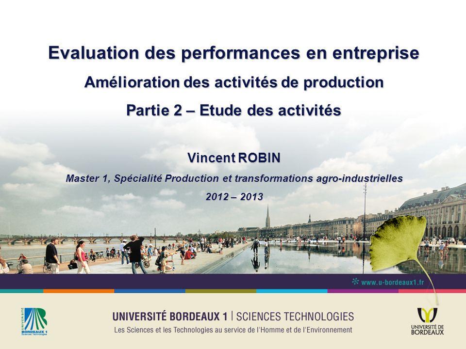 Evaluation des performances en entreprise Amélioration des activités de production Partie 2 – Etude des activités Vincent ROBIN Master 1, Spécialité P