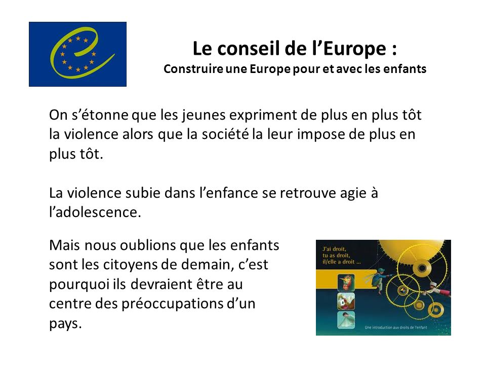 Le conseil de lEurope : Construire une Europe pour et avec les enfants On sétonne que les jeunes expriment de plus en plus tôt la violence alors que l