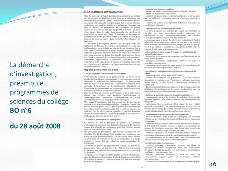 Démarche d investigation 16 La démarche dinvestigation, préambule programmes de sciences du collège BO n°6 du 28 août 2008
