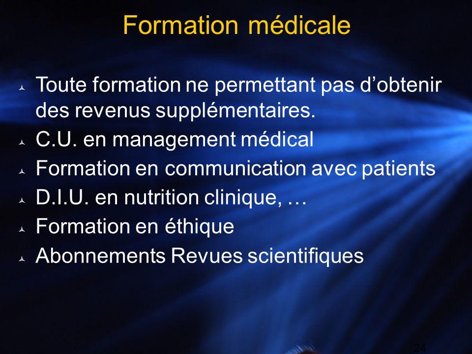 24 Formation médicale Toute formation ne permettant pas dobtenir des revenus supplémentaires. C.U. en management médical Formation en communication av