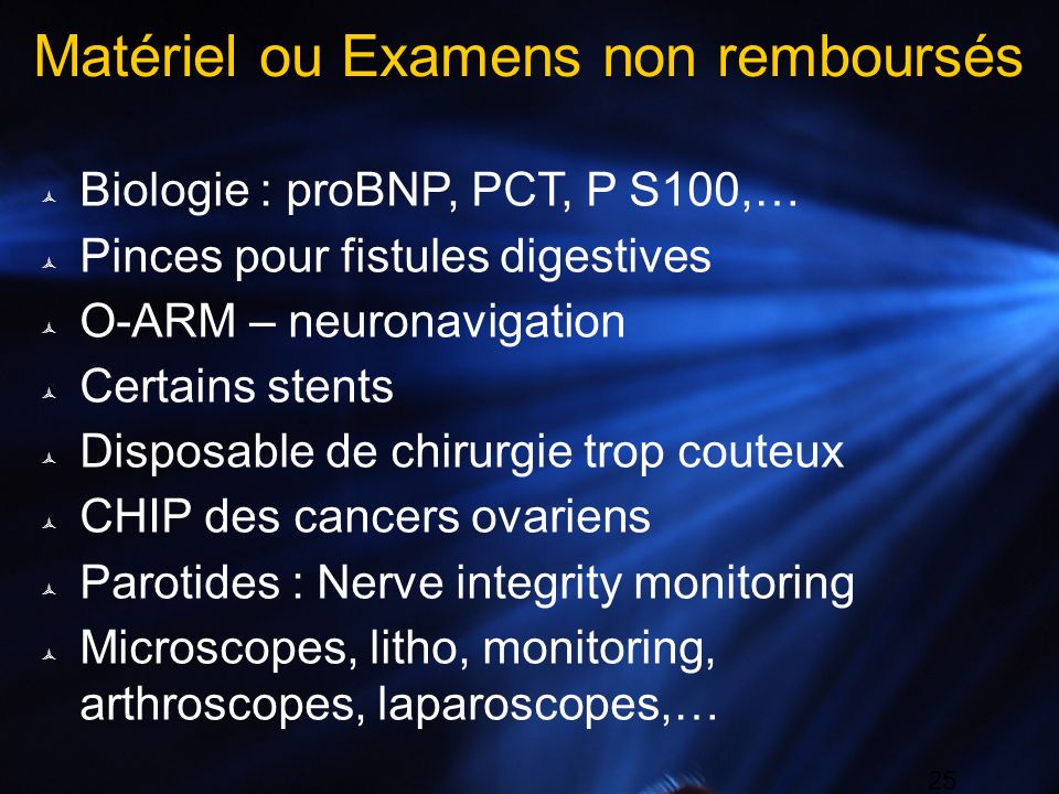 25 Matériel ou Examens non remboursés Biologie : proBNP, PCT, P S100,… Pinces pour fistules digestives O-ARM – neuronavigation Certains stents Disposa