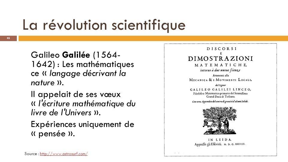 a) Naissance de la démarche expérimentale Après Galileo Galilée peut commencer la révolution scientifique : Développement de la démarche expérimentale ; Mathématisation de lastronomie et de la physique ; Extension des mathématiques.