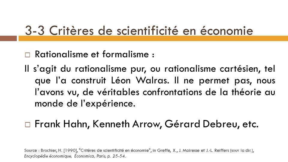 3-3 Critères de scientificité en économie Lapriorisme en économie : Position méthodologique qui affirme que les théories économiques ne peuvent jamais être réfutées par leurs implications ou les faits.