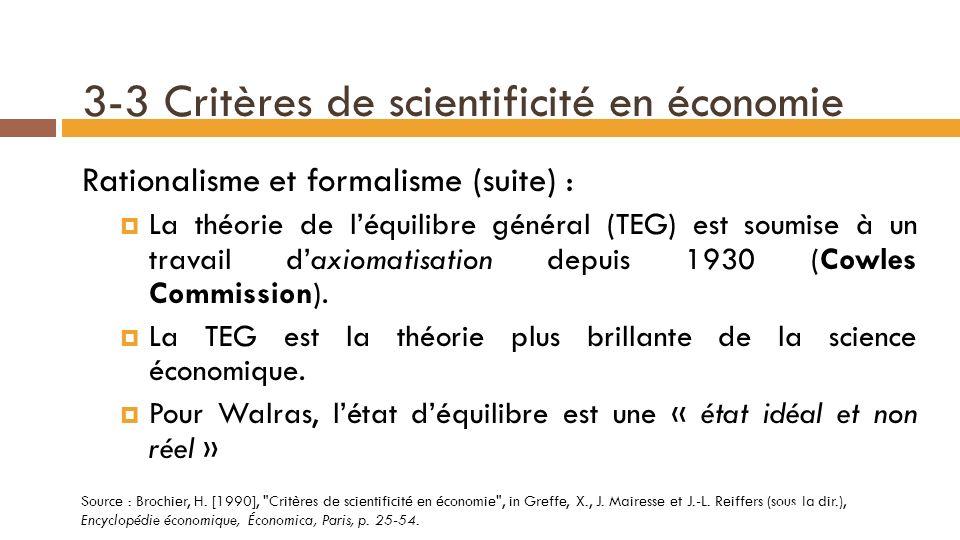 3-3 Critères de scientificité en économie Rationalisme et formalisme : Il sagit du rationalisme pur, ou rationalisme cartésien, tel que la construit Léon Walras.