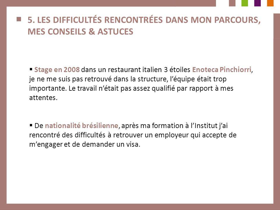 5. LES DIFFICULTÉS RENCONTRÉES DANS MON PARCOURS, MES CONSEILS & ASTUCES Stage en 2008 dans un restaurant italien 3 étoiles Enoteca Pinchiorri, je ne