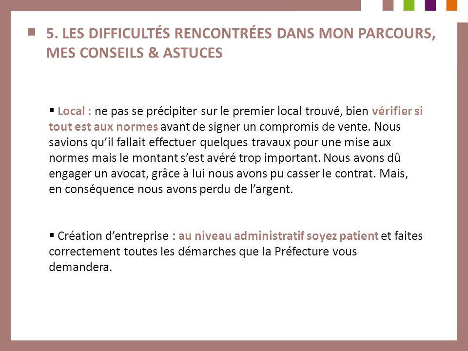 5. LES DIFFICULTÉS RENCONTRÉES DANS MON PARCOURS, MES CONSEILS & ASTUCES Local : ne pas se précipiter sur le premier local trouvé, bien vérifier si to