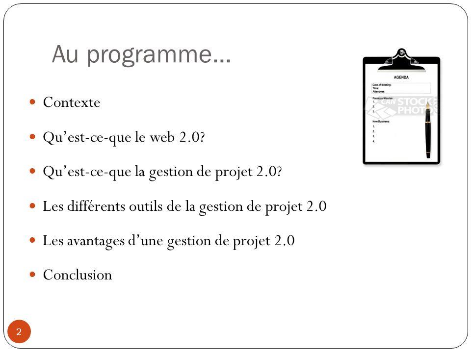 Au programme… Contexte Quest-ce-que le web 2.0.Quest-ce-que la gestion de projet 2.0.