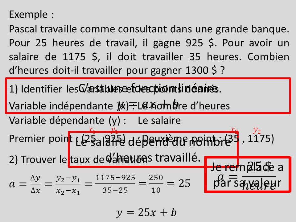 Exemple : Pascal travaille comme consultant dans une grande banque. Pour 25 heures de travail, il gagne 925 $. Pour avoir un salaire de 1175 $, il doi