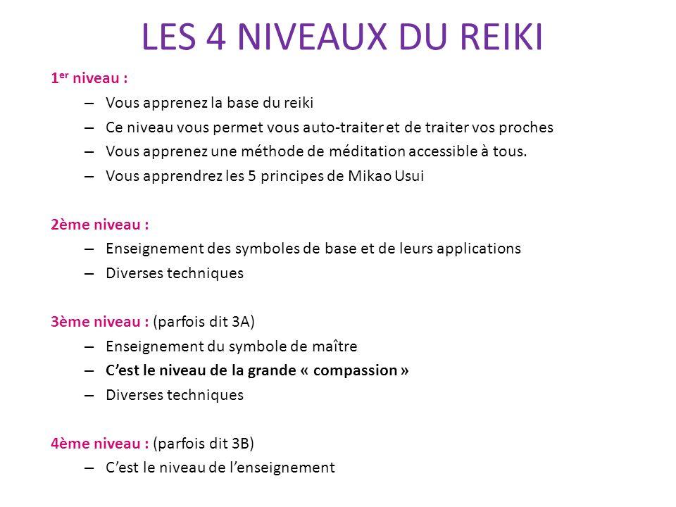 LES 4 NIVEAUX DU REIKI 1 er niveau : – Vous apprenez la base du reiki – Ce niveau vous permet vous auto-traiter et de traiter vos proches – Vous appre